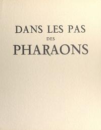Jean Leclant et Francis Ambrière - Dans les pas des pharaons.