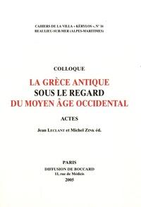Jean Leclant et Michel Zink - La Grèce antique sous le regard du Moyen Age occidental - Actes du 15e colloque de la Villa Kérylos à Beaulieu-sur-Mer les 8 & 9 octobre 2004.