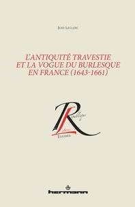 Jean Leclerc - L'Antiquité travestie et la vogue du burlesque en France (1643-1661).