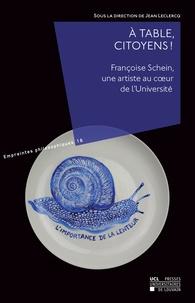 Jean Leclercq et Françoise Schein - À table, citoyens ! - Françoise Schein, une artiste au coeur de l'Université.