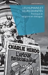 Jean Leclercq - Les Humains et leurs divinités - Politique et religions en dialogue.