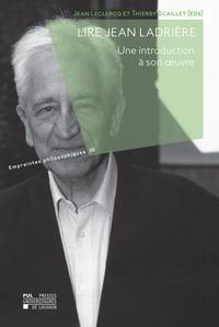 Jean Leclercq et Thierry Scaillet - Lire Jean Ladrière - Une introduction à son œuvre.