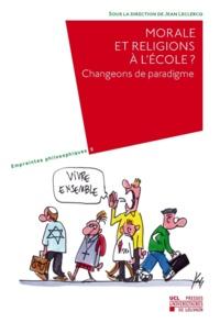 Jean Leclercq - Morale et religions à l'école ? - Changeons de paradigme.