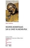 Jean Leclercq - Regards monastiques sur le Christ au Moyen Age.
