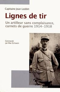 Jean Leddet - Lignes de tir - Un artilleur sans complaisance, carnets de guerre 1914-1918.
