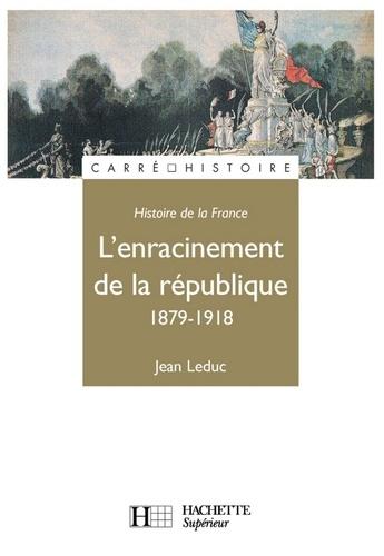 L'Enracinement de la République - Edition 1991. 1879 - 1918
