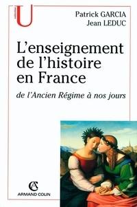 Jean Leduc et Patrick Garcia - L'enseignement de l'histoire en France - de l'Ancien Régime à nos jours.