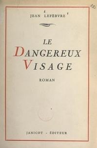 Jean Lefebvre - Le dangereux visage.