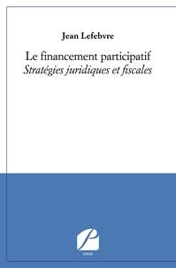 Jean Lefebvre - Le financement participatif - Stratégies juridiques et fiscales.
