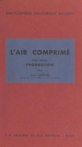 Jean Lefèvre et Casimir Monteil - L'air comprimé (1). Production.