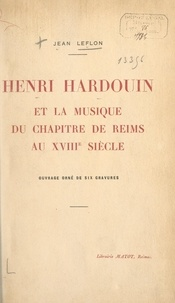 Jean Leflon - Henri Hardouin et la musique du chapitre de Reims au XVIIIe siècle.