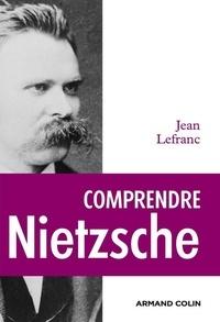 Jean Lefranc - Comprendre Nietzsche.