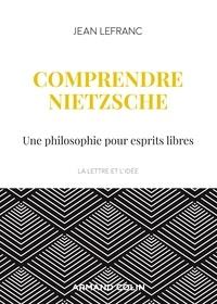 Jean Lefranc - Comprendre Nietzsche - Une philosophie pour esprits libres.