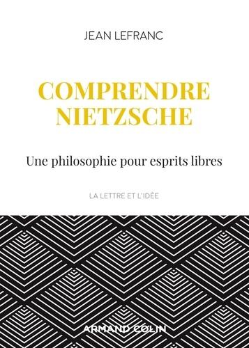 Comprendre Nietzsche. Une philosophie pour esprits libres