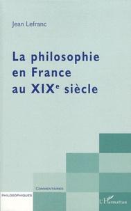 Jean Lefranc - La philosophie en france au XIXe siècle.
