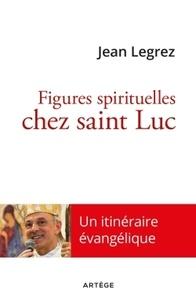 Jean Legrez - Figures spirituelles chez saint Luc.