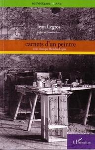 Jean Legros - Carnets d'un peintre - Peinture de bruit - peinture de silence, carnets I à XIX (1961-1965).