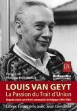Jean Lemaître et Louis Van Geyt - Louis Van Geyt, La passion du trait d'union - Regards croisés sur le Parti communiste de Belgique (1945-1985).