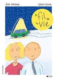 Jean Lemieux et Sophie Casson - Le fil de la vie.