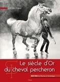 Jean-Léo Dugast - Le siècle d'Or du cheval percheron.