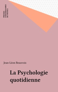 Jean-Léon Beauvois - La psychologie quotidienne.
