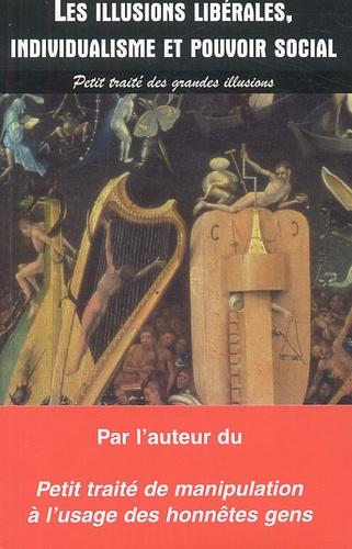Jean-Léon Beauvois - Les illusions libérales Individualisme et pouvoir social - Petit traité des grandes illusions.