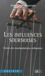 Jean-Léon Beauvois - Les influences sournoises - Précis des manipulations ordinaires.
