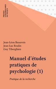 Jean-Léon Beauvois - Manuel d'études pratiques de psychologie Tome 1 - Pratique de la recherche.
