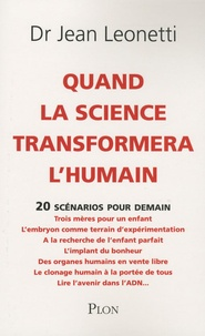 Jean Leonetti - Quand la science transformera l'humain.