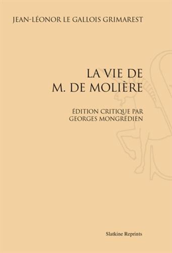 Jean-Léonor Le Gallois - La vie de M. de Molière. Edition critique par Georges Mongrédien - Réimpression de l'édition de Paris, 1955.