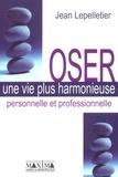 Jean Lepelletier - Oser une vie plus harmonieuse personnelle et professionnelle.