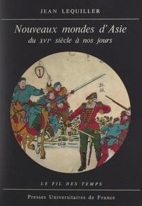 Jean Lequiller et Roland Mousnier - Nouveaux mondes d'Asie - La Chine et le Japon du XVIe siècle à nos jours.