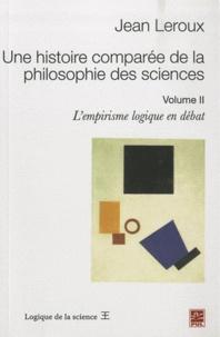 Jean Leroux - Une histoire comparée de la philosophie des sciences - Volume II : L'empirisme logique en débat.