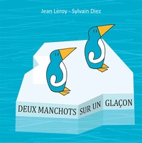 Jean Leroy et Sylvain Diez - Deux manchots sur un glaçon.