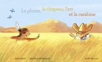 Jean Leroy et Béatrice Rodriguez - La plume, le chapeau, l'arc et la carabine.