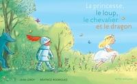Jean Leroy et Béatrice Rodriguez - La princesse, le loup, le chevalier et le dragon.