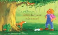Jean Leroy et Béatrice Rodriguez - Le bûcheron, l'arbre, l'écureuil et le renard.