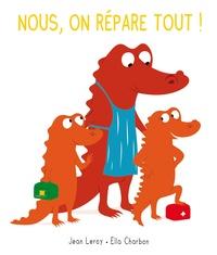 Jean Leroy et Ella Charbon - Nous, on répare tout !.