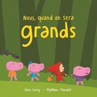 Jean Leroy et Matthieu Maudet - Nous, quand on sera grands.