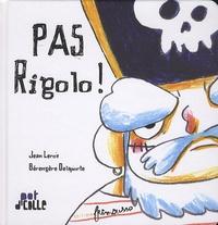 Jean Leroy et Bérengère Delaporte - Pas rigolo !.