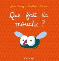 Jean Leroy et Matthieu Maudet - Que fait la mouche ?.