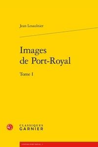 Jean Lesaulnier - Images de Port-Royal - Tome 1.