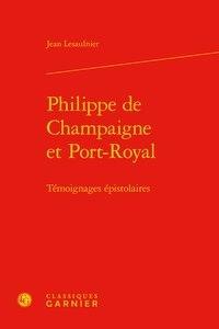 Jean Lesaulnier - Philippe de Champaigne et Port-Royal - Témoignages épistolaires.