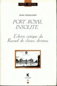 Jean Lesaulnier - Port-Royal insolite - Edition critique du Recueil de choses diverses.