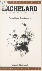 Jean Lescure - Bachelard aujourd'hui.