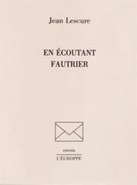Jean Lescure - En écoutant Fautrier.