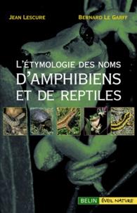 Jean Lescure et Bernard Le Garff - L'étymologie des noms d'amphibiens et de reptiles d'Europe.