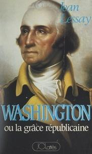 Jean Lessay - George Washington ou la grâce républicaine.