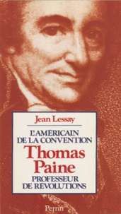 Jean Lessay - Thomas Paine - Professeur de révolutions, député du Pas-de-Calais.