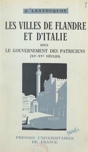 Jean Lestocquoy - Aux origines de la bourgeoisie, les villes de Flandre et d'Italie sous le gouvernement des patriciens (XIe-XVe siècles).